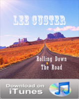 "Lee Custer "" Roling Down The Road """